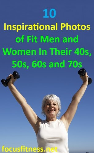 Inspirational Photos of Fit Men and Women In Their 40s, 50s, 60s and 70s
