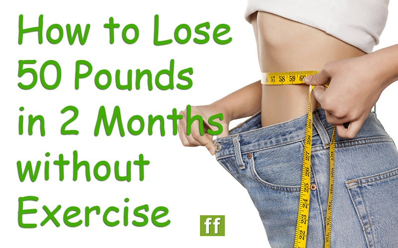 How to lose 50 pounds in 2 months without exercise