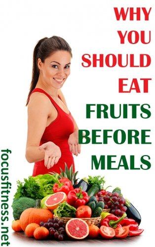 If you are not sure when to eat fruits, this article will show you amazing benefits of eating fruits before meals. #fruits #weightloss #focusfitness