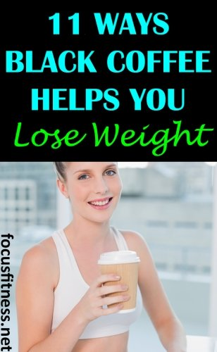 11 Black Coffee Benefits for Weight Loss - Focus Fitness