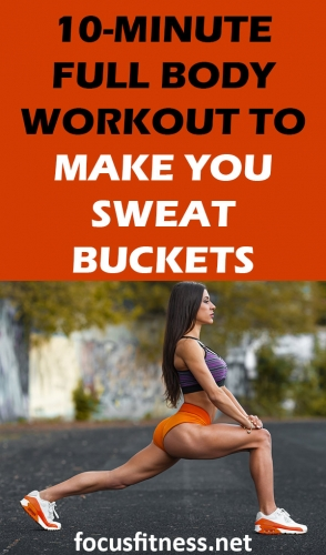 If you want to get a full body workout in the morning, this article will show you a 10-minute full body home workout to make you sweat buckets #fullbody #workout #focusfitness