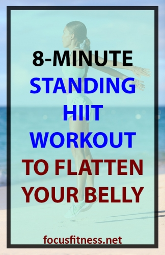 In this article, you will discover the 8-minute standing HIIT workout to flatten your belly without weights or any equipment #standing #hiit #workout #focusfitness