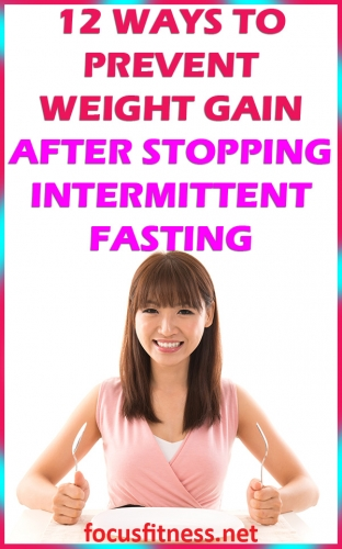 If you want to maintain a healthy weight for a lifetime, this article will show you how to prevent weight gain after stopping intermittent fasting #intermittent #fasting #weight #gain #focusfitness