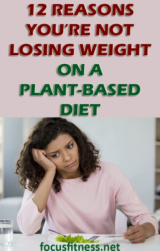 In this article, you will discover the real reasons why you're not losing weight on a plant-based diet and what to do about it #plant #based #diet #weight #loss #focusfitness